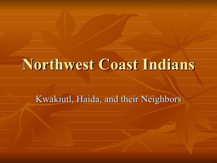 Northwest Coast Indians Kwakiutl, Haida, and their Neighbors