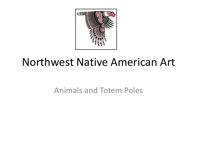 Northwest Native American ArtAnimals and Totem Poles