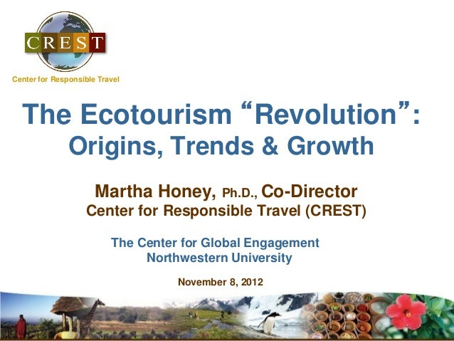 "The Ecotourism ""Revolution"":Origins, Trends & GrowthMartha Honey, Ph.D., Co-DirectorCenter for Responsible Travel (CREST)T..."