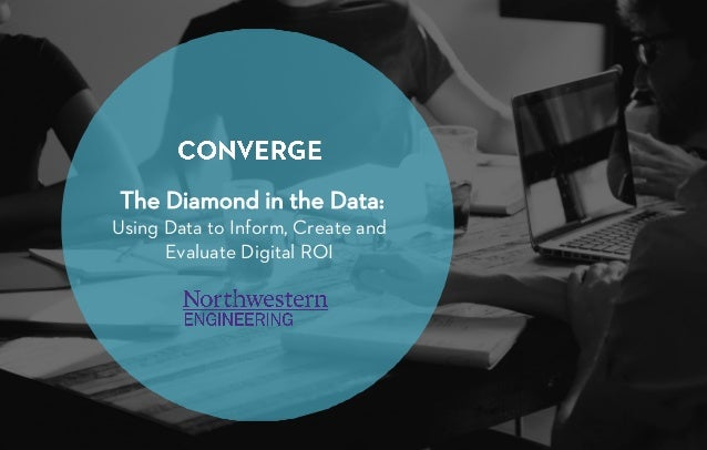 The Diamond in the Data: Using Data to Inform, Create and Evaluate Digital ROI