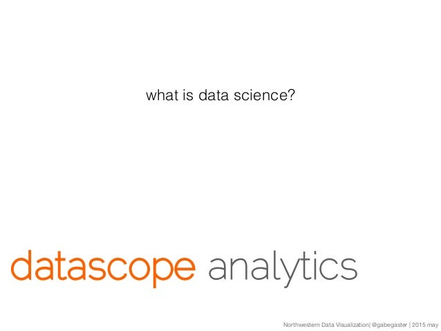 Northwestern Data Visualization| @gabegaster | 2015 may what is data science?