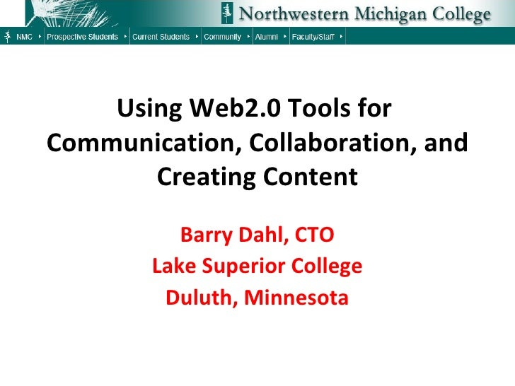 Using Web2.0 Tools for  Communication, Collaboration, and Creating Content Barry Dahl, CTO Lake Superior College Duluth, M...