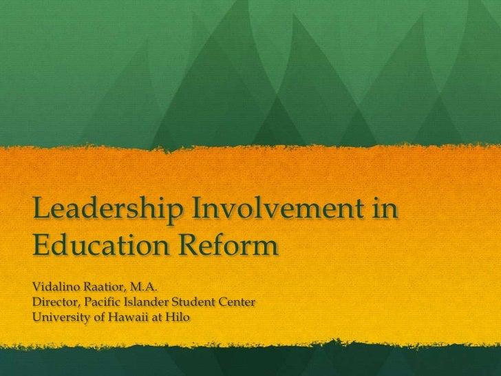 Leadership Involvement inEducation ReformVidalino Raatior, M.A.Director, Pacific Islander Student CenterUniversity of Hawa...