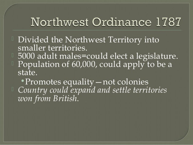       Divided the Northwest Territory into smaller territories. 5000 adult males=could elect a legislature. Population...