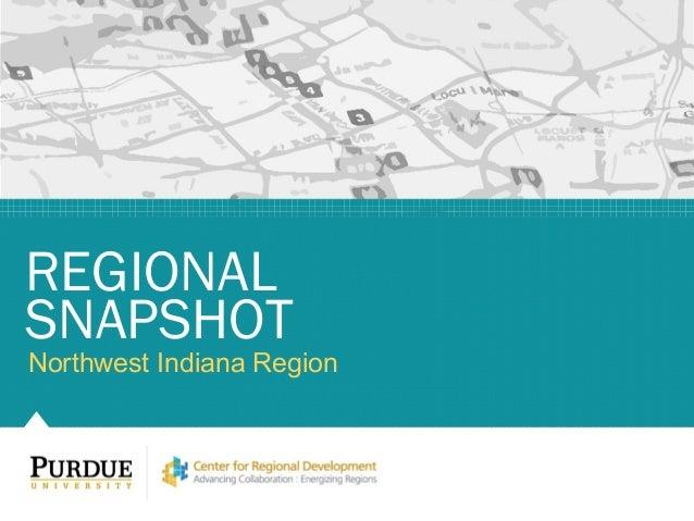 Northwest Indiana Region REGIONAL SNAPSHOT