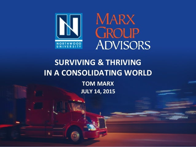 SURVIVING	&	THRIVING		 IN	A	CONSOLIDATING	WORLD	 TOM	MARX	 JULY	14,	2015
