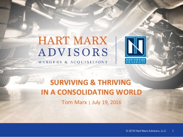 1 1 © 2016 Hart Marx Advisors, LLC 1	 SURVIVING	&	THRIVING		 IN	A	CONSOLIDATING	WORLD	 Tom	Marx	|	July	19,	2016