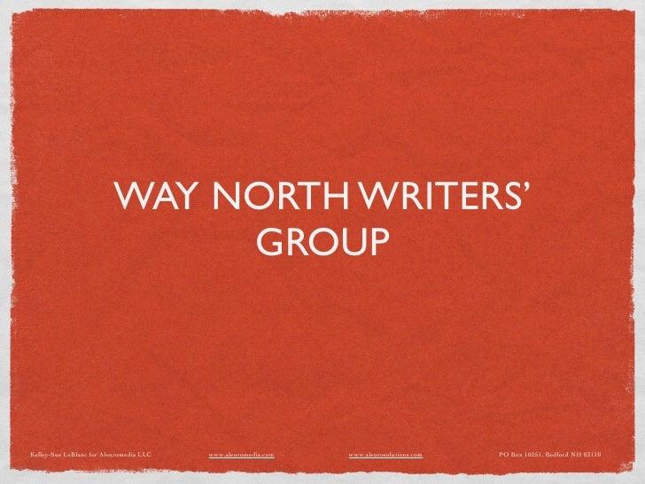 WAY NORTH WRITERS'                                GROUP    Kelley-Sue LeBlanc for Aleuromedia LLC   www.aleuromedia.com   ...