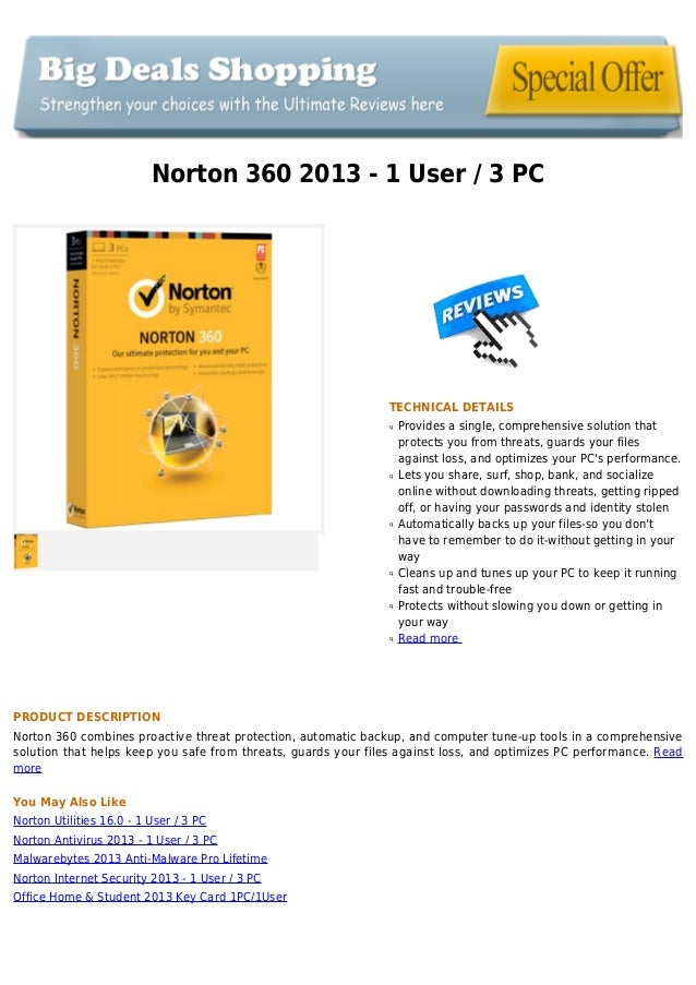 Norton 360 2013 - 1 User / 3 PCTECHNICAL DETAILSProvides a single, comprehensive solution thatqprotects you from threats, ...