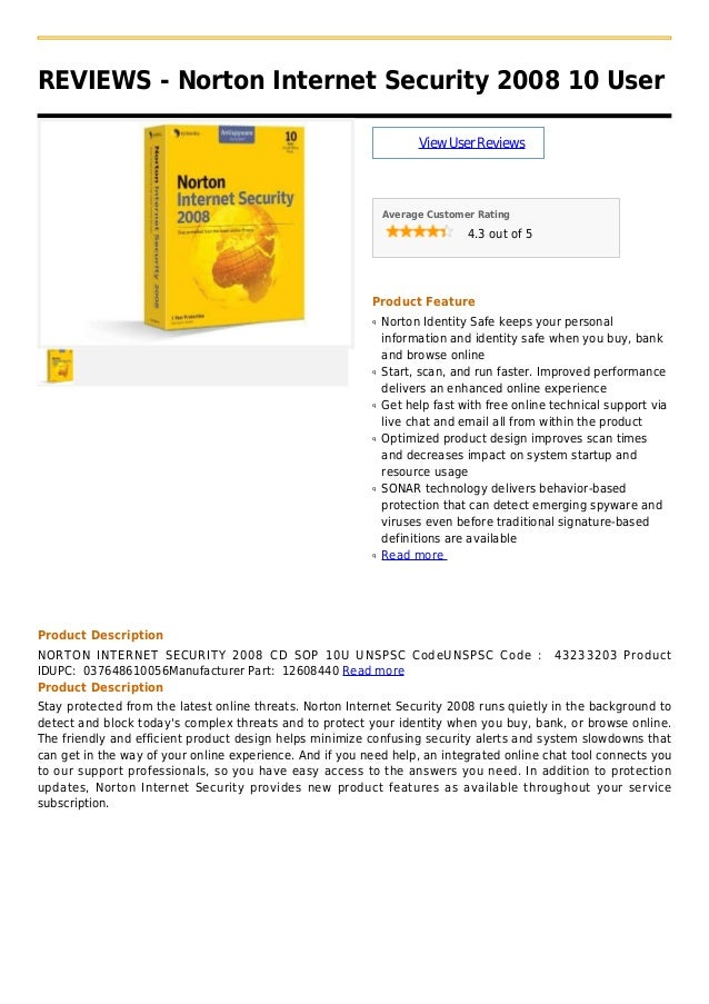 REVIEWS - Norton Internet Security 2008 10 UserViewUserReviewsAverage Customer Rating4.3 out of 5Product FeatureNorton Ide...