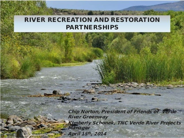 Chip Norton, President of Friends of Verde River Greenway Kimberly Schonek, TNC Verde River Projects Manager April 15th, 2...
