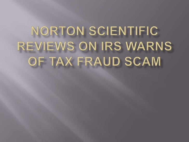 Norton Scientific Reviews blog gives you the   latest update on IRS warning on Tax fraud and   other related scams.Story S...