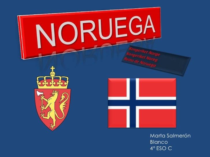NORUEGA<br />KongeriketNorgeKongeriketNoregReino de Noruega<br />Marta Salmerón Blanco<br />4º ESO C<br />
