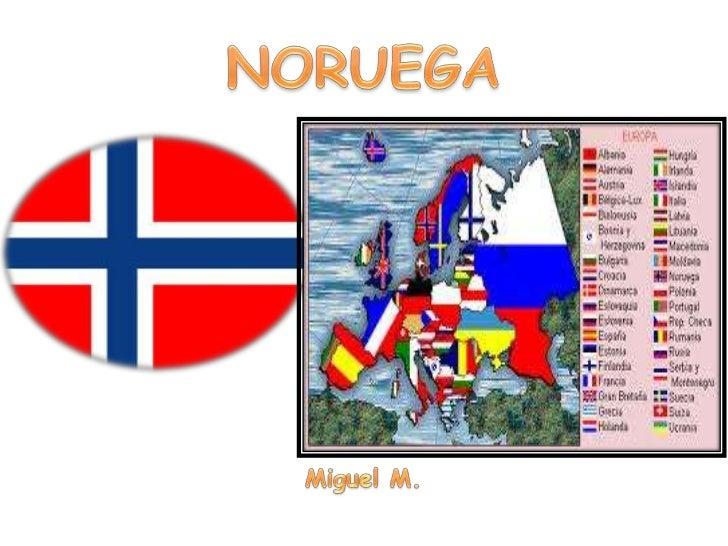 ¿DÓNDE ESTÁ NORUEGA?Noruega está al lado de Suecia, pegado al mar de Noruega.Su capital es Oslo.