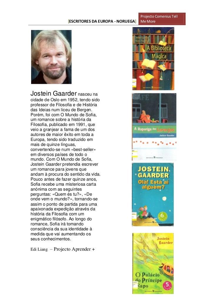 Projecto Comenius Tell                   [ESCRITORES DA EUROPA - NORUEGA] Me MoreJostein Gaarder nasceu nacidade de Oslo e...