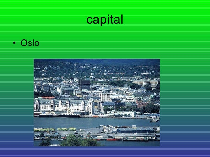 capital <ul><li>Oslo </li></ul>