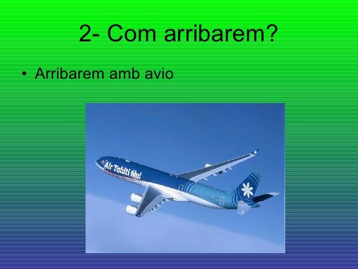 2- Com arribarem? <ul><li>Arribarem amb avio </li></ul>