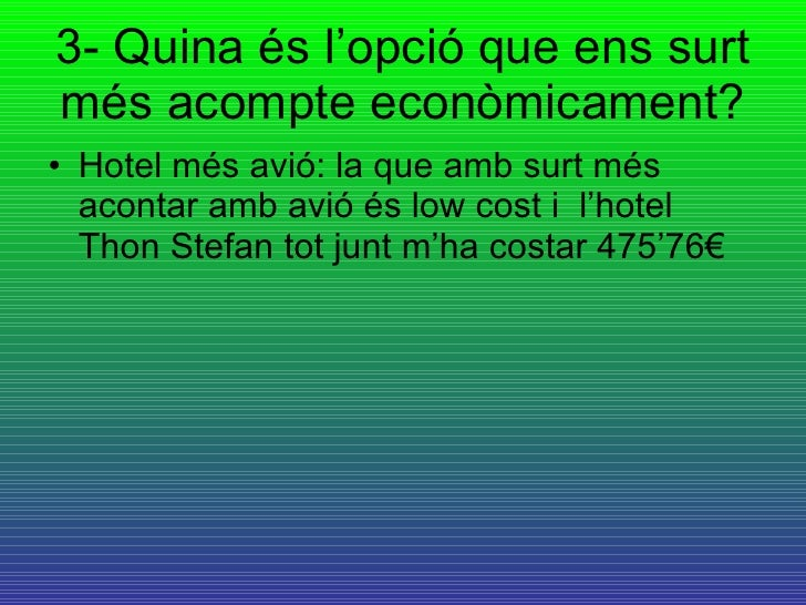 3- Quina és l'opció que ens surt més acompte econòmicament? <ul><li>Hotel més avió: la que amb surt més acontar amb avió é...