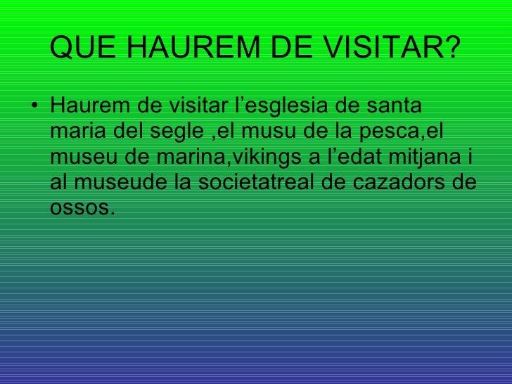QUE HAUREM DE VISITAR? <ul><li>Haurem de visitar l'esglesia de santa maria del segle ,el musu de la pesca,el museu de mari...