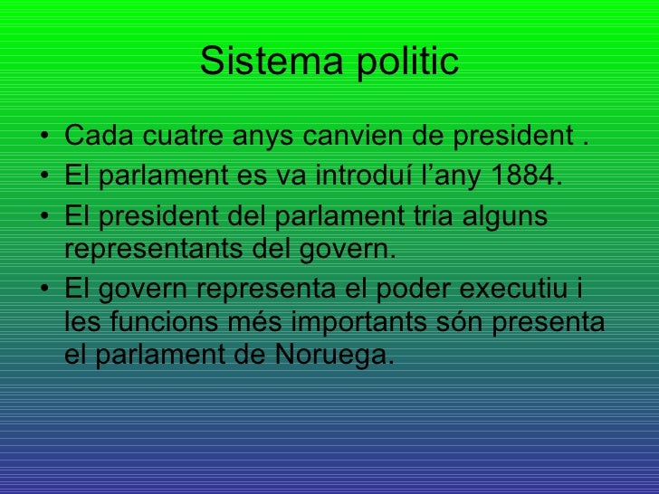 Sistema politic <ul><li>Cada cuatre anys canvien de president . </li></ul><ul><li>El parlament es va introduí l'any 1884. ...