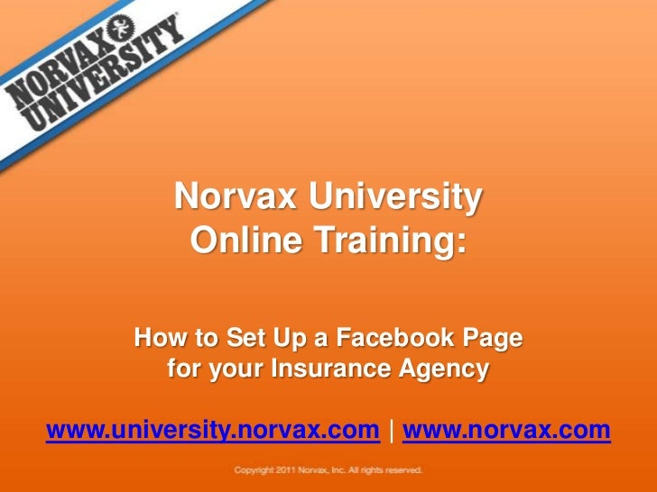 Norvax University <br />Online Training: <br />How to Set Up a Facebook Page for your Insurance Agency<br />www.university...