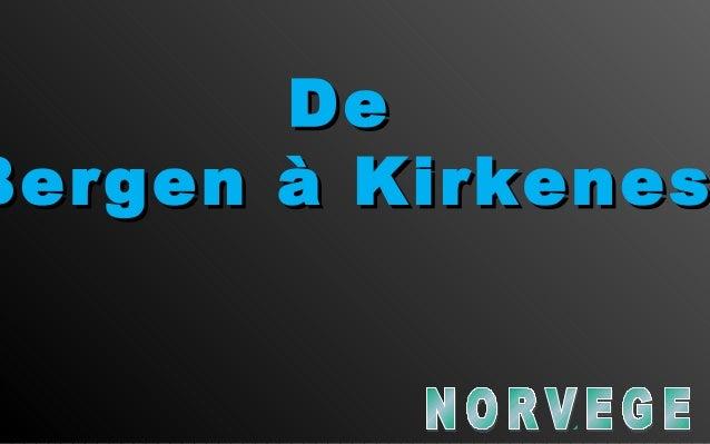 DeDeBergen à KirkenesBergen à Kirkenes