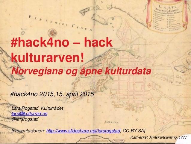 #hack4no 2015,15. april 2015 Kartverket, Amtskartsamling, 1777 #hack4no – hack kulturarven! Norvegiana og åpne kulturdata ...