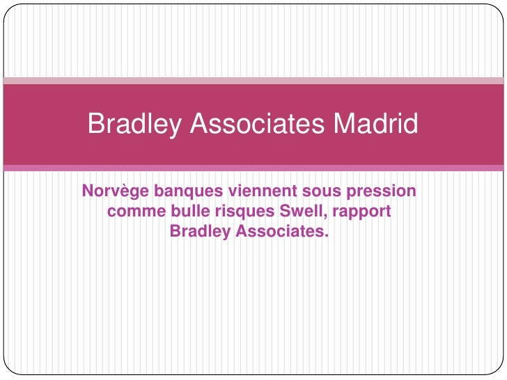 Bradley Associates MadridNorvège banques viennent sous pression  comme bulle risques Swell, rapport          Bradley Assoc...