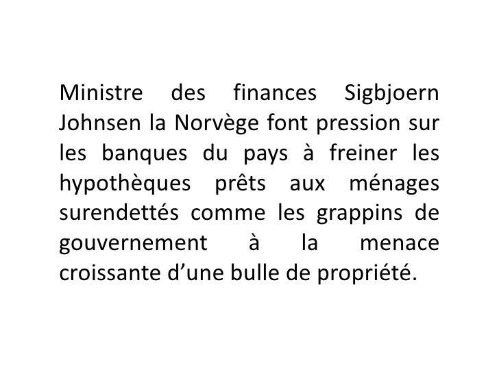 Ministre des finances SigbjoernJohnsen la Norvège font pression surles banques du pays à freiner leshypothèques prêts aux ...