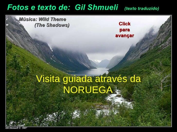 Fotos e texto de:  Gil Shmueli  (texto traduzido) Música: Wild Theme  (The Shadows)  Visita guiada através da NORUEGA Clic...