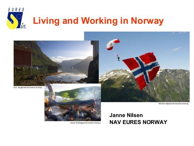 Living and Working in Norway Nils-Erik Bjørholt/Innovation Norway Johan Wildhagen/Innovation Norway Erik Jørgensen/Innovat...