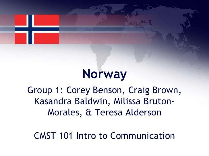 NorwayGroup 1: Corey Benson, Craig Brown, Kasandra Baldwin, Milissa Bruton-    Morales, & Teresa Alderson CMST 101 Intro t...