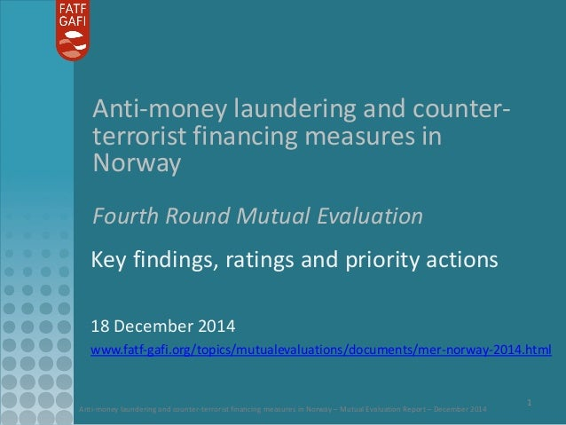 Anti-money laundering and counter-terrorist financing measures in Norway – Mutual Evaluation Report – December 2014 1 Anti...