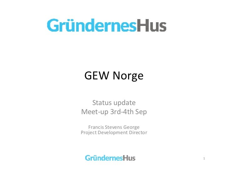 GEW Norge  Status updateMeet-up 3rd-4th Sep   Francis Stevens GeorgeProject Development Director                          ...