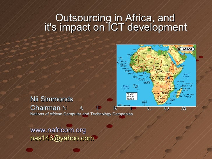<ul><ul><li>Outsourcing in Africa, and  it's impact on ICT development   </li></ul></ul><ul><ul><li>Nii Simmonds </li></ul...