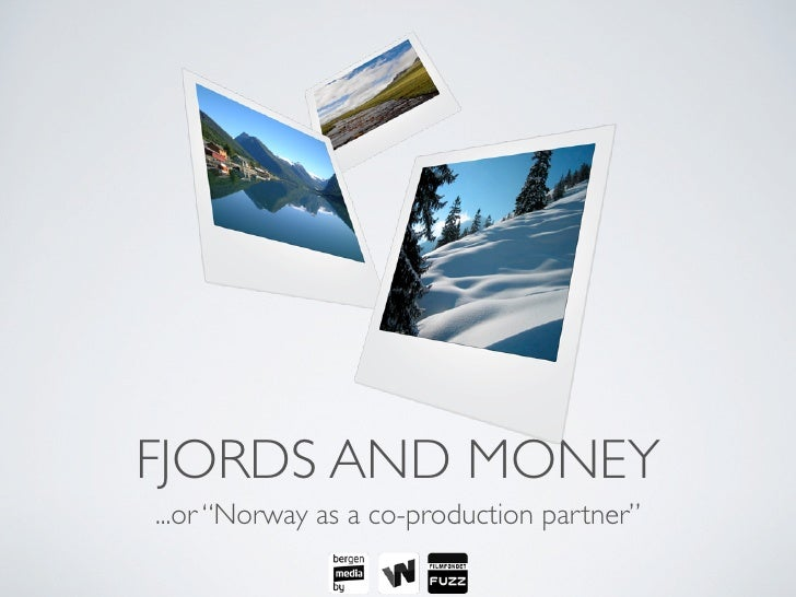 "FJORDS AND MONEY ...or ""Norway as a co-production partner"""