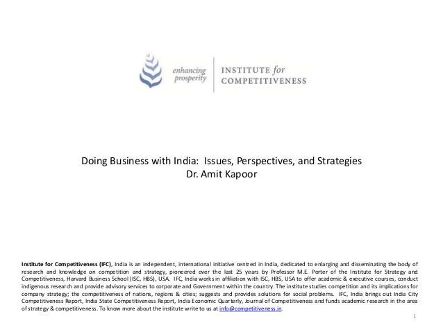 Doing Business with India: Issues, Perspectives, and StrategiesDr. Amit KapoorInstitute for Competitiveness (IFC), India i...