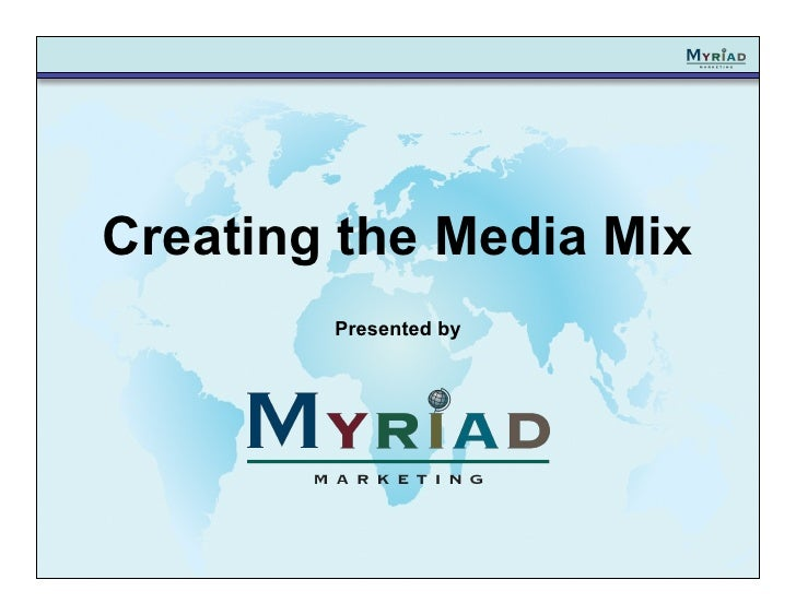 Creating the Media Mix        Presented by