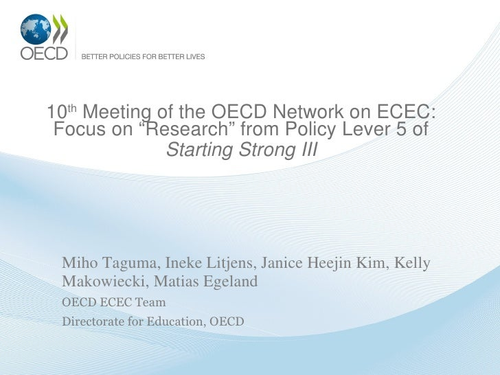 "10 th  Meeting of the OECD Network on ECEC: Focus on ""Research"" from  Policy Lever 5 of  Starting Strong III <ul><li>Miho ..."