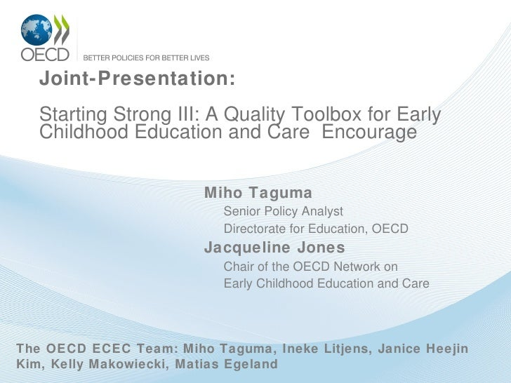 Joint-Presentation: Starting Strong III: A Quality Toolbox for Early Childhood Education and Care  Encourage <ul><li>Miho ...