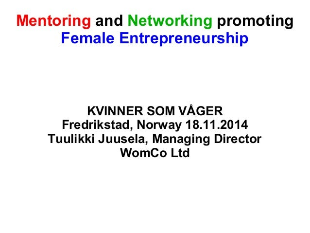 Mentoring and Networking promoting  Female Entrepreneurship  KVINNER SOM VÅGER  Fredrikstad, Norway 18.11.2014  Tuulikki J...