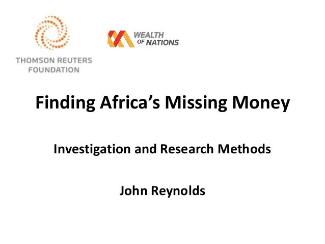 Finding Africa's Missing Money Investigation and Research Methods John Reynolds