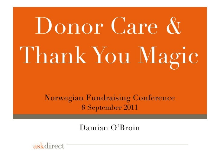 Donor Care &Thank You Magic  Norwegian Fundraising Conference           8 September 2011          Damian O'Broin