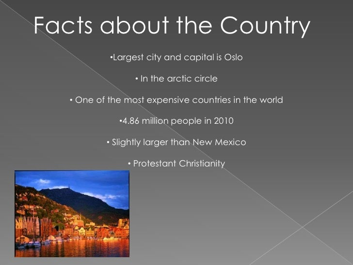 Facts Continued                    •Full name is Kingdom of Norway•Terrain is glaciated; mostly high plateaus and rugged m...