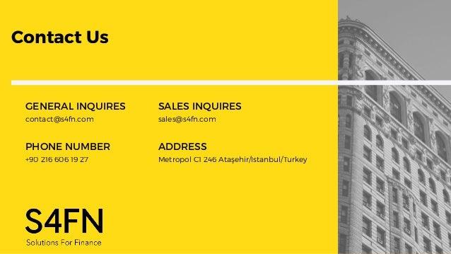 contact@s4fn.com GENERAL INQUIRES PHONE NUMBER +90 216 606 19 27 Contact Us sales@s4fn.com SALES INQUIRES ADDRESS Metropol...