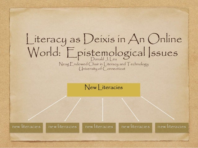 Literacy as Deixis in An Online World: Epistemological IssuesDonald J. Leu Neag Endowed Chair in Literacy and Technology U...