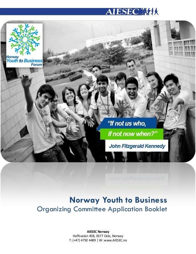 Norway Youth to Business Organizing Committee Application Booklet AIESEC Norway Hoffsveien 45B, 0377 Oslo, Norway T: (+47)...