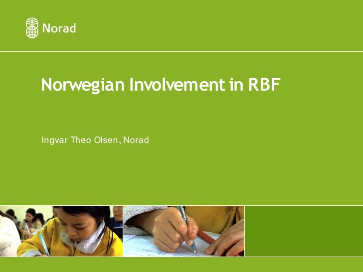 Norwegian Involvement in RBF  Ingvar Theo Olsen, Norad