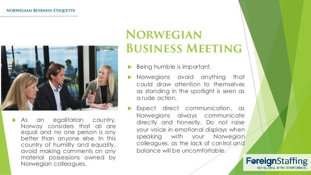 an analysis of the norwegian business culture As such, sweden is an ideal place for new business endeavours and investment opportunities but doing business effectively requires an in-depth understanding of this unique culture swedish business part 1 - working in sweden: working practices.