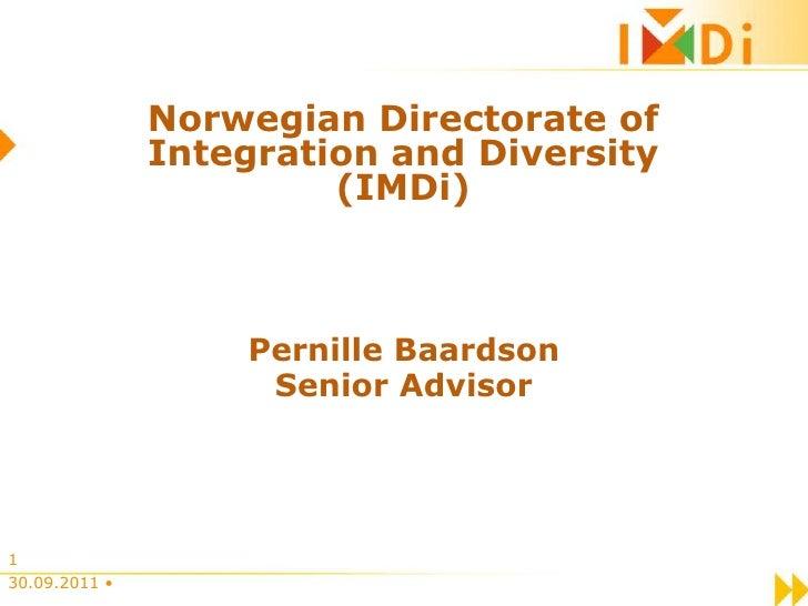 Norwegian Directorateof Integration and Diversity(IMDi)<br />Pernille Baardson<br />Senior Advisor<br />20.09.2011 • <br /...